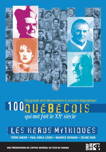 100 Quebecois: Heros Mythiques