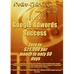 Google Adwords Success - Zero to $25,000 per month in only 60 days