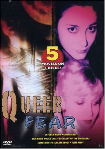 Queer Fear (5-Pack - October Moon / Girlfriends / Bad Movie Police Case #1: Galaxy of the Dinosaurs / Something To Scream About / Julia Wept)