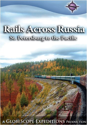Rails Across Russia St. Petersburg to the Pacific