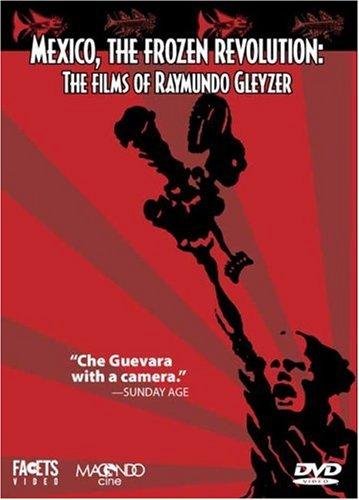 Mexico, the Frozen Revolution: The Films of Raymundo Gleyzer