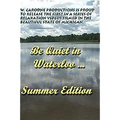 Be Quiet in Waterloo...Summer Edition