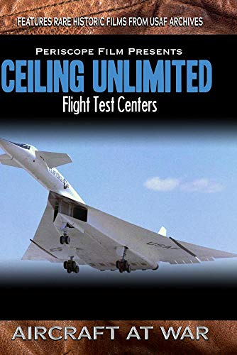 Ceiling Unlimited: Wright Field, Edwards Air Force Base, and the XB-70 Story