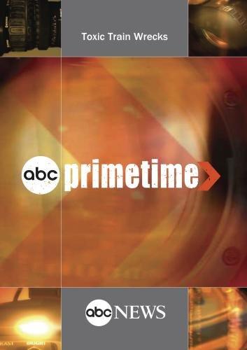 ABC News Primetime Toxic Train Wrecks