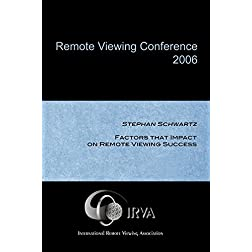 Stephan Schwartz - Factors that Impact on Remote Viewing Success