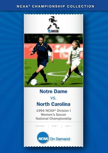 1994 NCAA Division I Women's Soccer National Championship - North Carolina vs. Notre Dame