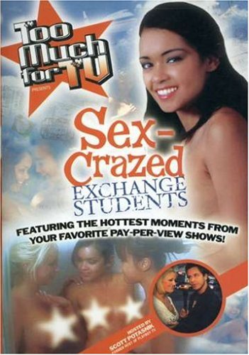 Too Much for TV Presents: Sex-Crazed Exchange Students