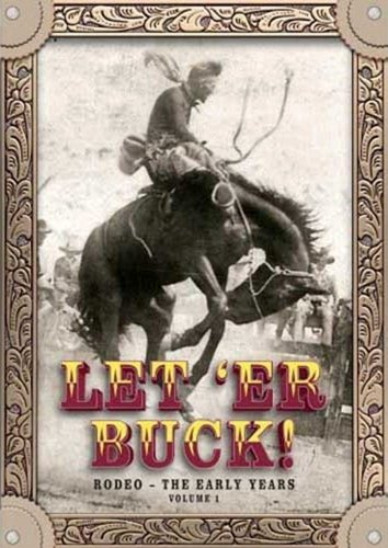 Let 'Er Buck!  Rodeo -- The Early Years