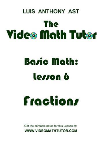 The Video Math Tutor: Basic Math: Lesson 6 - Fractions (NTSC)