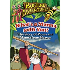 Bugtime Adventures: What's A Manna With You?