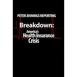 Peter Jennings Reporting- Breakdown: America's Health Insurance Crisis