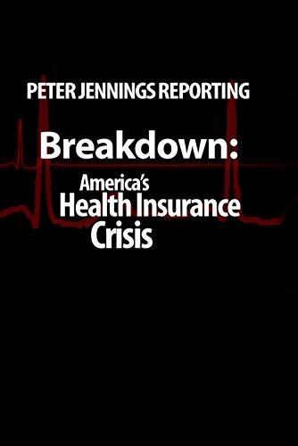 Peter Jennings Reporting- Breakdown: America's Health Insurance Crisis