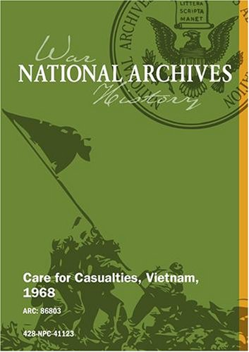 Care for Casualties, Vietnam, 1968 [UNEDITED]