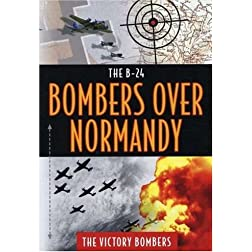 B24-Bombers Over Normandyn - Thr Victory Bombers