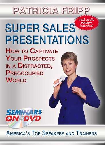 Super Sales Presentations - How to Captivate Your Prospects In A Distracted, Preoccupied World