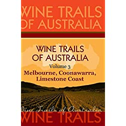 Wine Trails of Australia - The Aussie Wine Trail vol. 3: Melbourne, Coonawarra, Limestone Coast