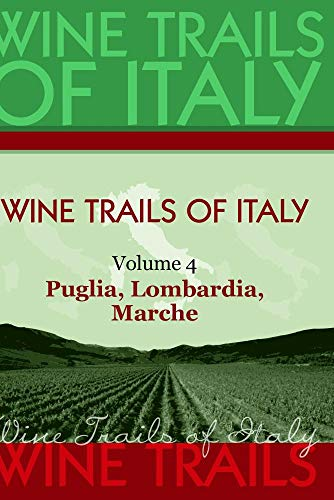 Wine Trails of Italy,  vol. 4:  Puglia, Lombardia, Marche