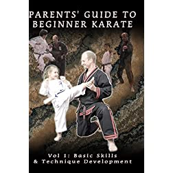 Parents' Guide To Beginner Karate Vol 1: Basic Skills & Technique Development