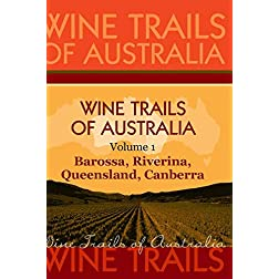 Wine Trails of Australia - The Aussie Wine Trail vol. 1: Barossa, Riverina, Queensland, Canberra