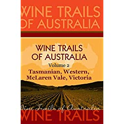 Wine Trails of Australia - The Aussie Wine Trail vol. 2: Tasmanian, Western, McLaren Vale, Victoria