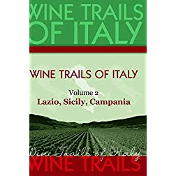 Wine Trails of Italy,  vol. 2:  Lazio, Sicily, Campania