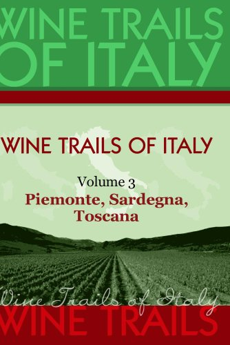 Wine Trails of Italy,  vol. 3:  Piemonte, Sardegna, Toscana