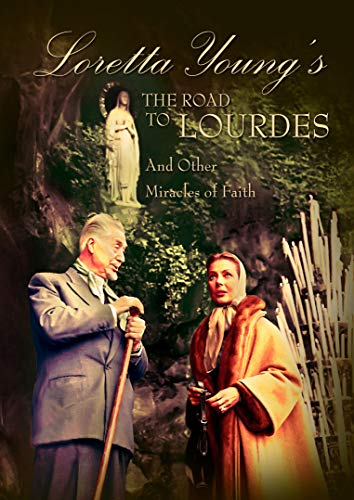The Road to Lourdes and Other Miracles of Faith