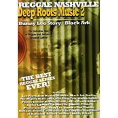 Deep Roots Music 2: Bunny Lee Story & Black Ark