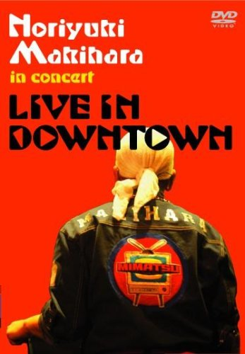 Noriyuki Makihara: Live in Downtown