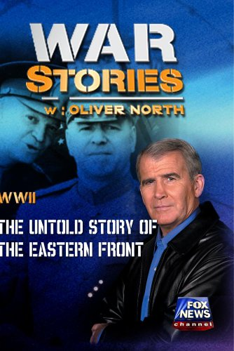 WAR STORIES WITH OLIVER NORTH: THE UNTOLD STORY OF THE EASTERN FRONT