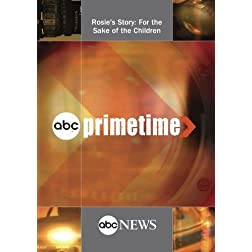 ABC News Primetime Rosie's Story: For the Sake of the Children