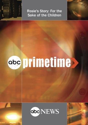ABC News Primetime Rosie's Story: For the Sake of the Children