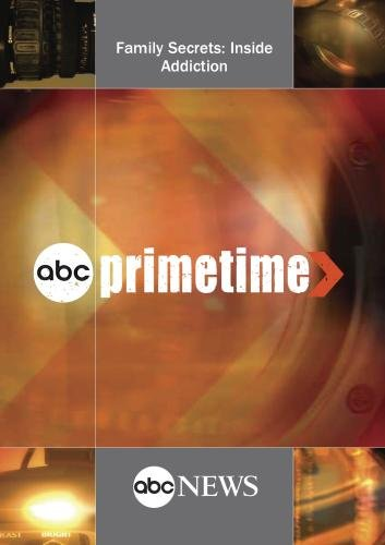 ABC News Primetime Family Secrets: Inside Addiction
