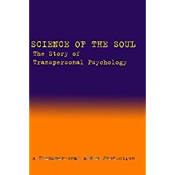 Science of the Soul: the Story of Transpersonal Psychology