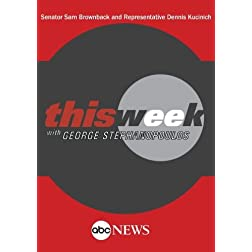 ABC News This Week Senator Sam Brownback and Representative Dennis Kucinich