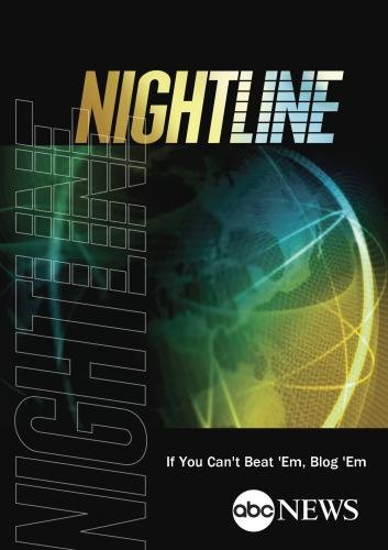 ABC News Nightline If You Can't Beat 'Em, Blog 'Em