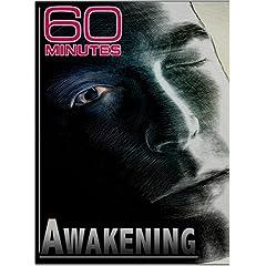 60 Minutes - Awakening (November 25, 2007)