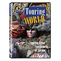 Touring the World: Touring Great Festivals of Europe