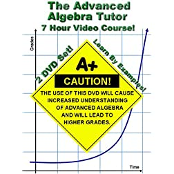The Advanced Algebra Tutor (Adv. Algebra 2 / College Algebra) - 7 Hour Course - Learn By Examples!