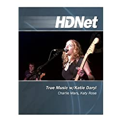 True Music w/Katie Daryl: Charlie Mars, Katy Rose [HD DVD]