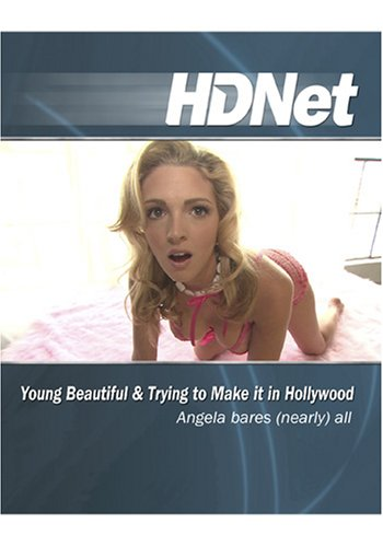 Young Beautiful & Trying to Make it in Hollywood: Angela bares (nearly) all [HD DVD]