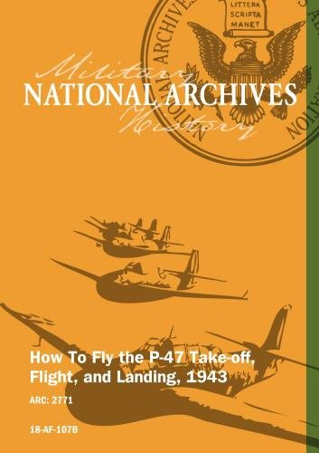 HOW TO FLY THE P-47: TAKE-OFF, FLIGHT, AND LANDING, 1943