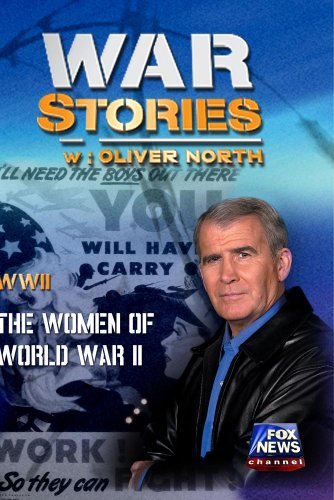WAR STORIES WITH OLIVER NORTH: THE WOMEN OF WORLD WAR II