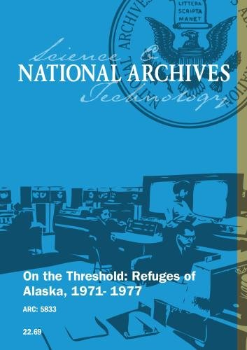 On the Threshold: Refuges of Alaska, 1971- 1977