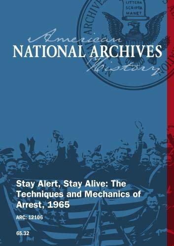 STAY ALERT, STAY ALIVE: THE TECHNIQUES AND MECHANICS OF ARREST, ca. 1960 - ca. 1969