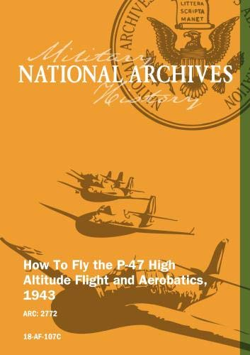 HOW TO FLY THE P-47: HIGH ALTITUDE FLIGHT AND AEROBATICS, 1943