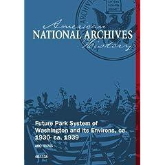 FUTURE PARK SYSTEM OF WASHINGTON AND ITS ENVIRONS, ca. 1930 - ca. 1939