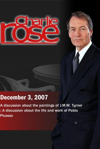 Charlie Rose - discussion about J.M.W. Turner; discussion about Pablo Picasso (December 3, 2007)
