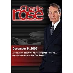 Charlie Rose - New Intelligence on Iran / Tom Perkins (December 5, 2007)