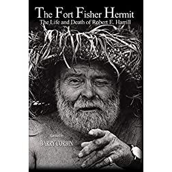 The Fort Fisher Hermit; The Life & Death of Robert E. Harrill